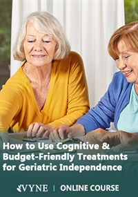 Image ofHow to Use Cognitive & Budget-Friendly Treatments for Geriatric Indepe