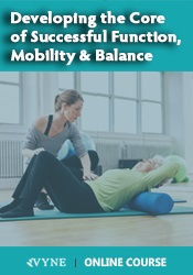 Image ofDeveloping the Core of Successful Function, Mobility & Balance