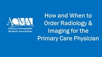 Image of How and When to Order Radiology & Imaging for the Primary Care Physici