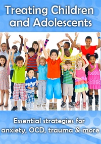 Image ofTreating Children & Adolescents: Essential Strategies for Anxiety, OCD
