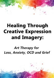 Image ofHealing Through Creative Expression & Imagery: Art Therapy for Loss, A