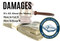 ACTL 2019 - DAMAGES: It's All About the Money. How to Get it. How to K