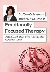 Image of Dr. Sue Johnson's Intensive Course in Emotionally Focused Therapy: Att