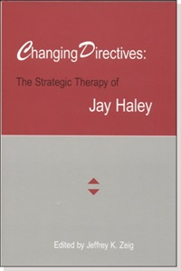 Changing Directives: The Strategic Therapy of Jay Haley