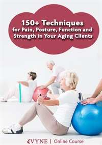 Image of150+ Techniques for Pain, Posture, Function and Strength in Your Aging