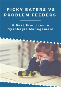 Image of Picky Eaters vs Problem Feeders & Best Practices in Dysphagia Manageme
