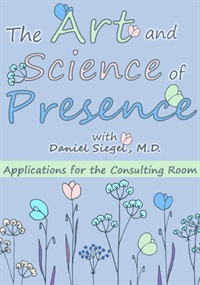 The Art and Science of Presence:  Applications for the Consulting Room 1