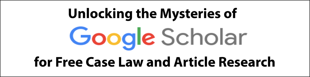 Unlocking the Mysteries of Google Scholar for Free Case Law and Articl