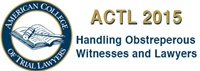 Image ofACTL 2015 - Handling Obstreperous Witnesses and Lawyers