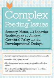 Image of Complex Feeding Issues: Sensory, Motor, and Behavior Techniques for A