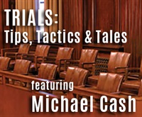 Trials: Tips, Tactics & Tales featuring Michael Cash -- REVISED DATE