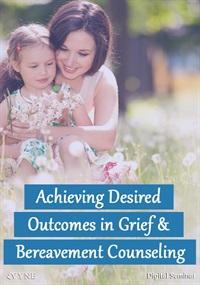 Image ofAchieving Desired Outcomes in Grief & Bereavement Counseling