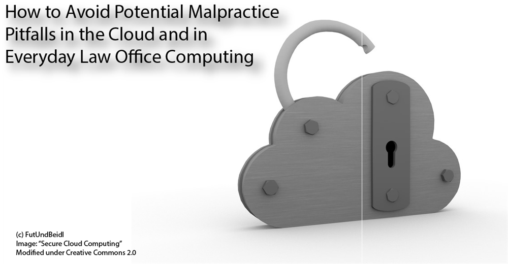 How to Avoid Potential Malpractice Pitfalls in the Cloud and in Everyd