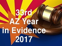 33rd Annual Arizona's Year in Evidence Seminar 2017