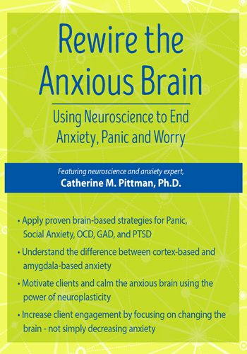 Rewire The Anxious Brain Using Neuroscience To End Anxiety Panic And Worry 1