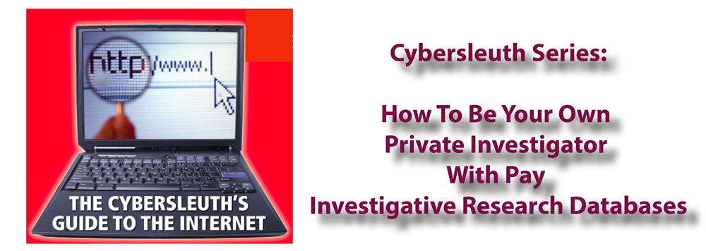 Cybersleuth Investigative Series: How To Be Your Own Private Investiga