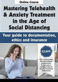 Image of Mastering Telehealth & Anxiety Treatment in the Age of Social Distanci