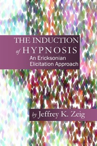 Image ofThe Induction of Hypnosis: An Ericksonian Elicitation Approach
