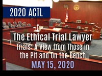 Image of 2020 ACTL | The Ethical Trial Lawyer - Trials: A View from Those in th